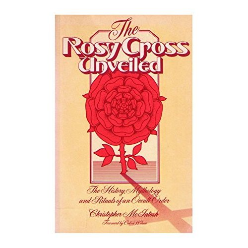 Rosy Cross Unveiled: The History, Mythology and Rituals of an Occult Order