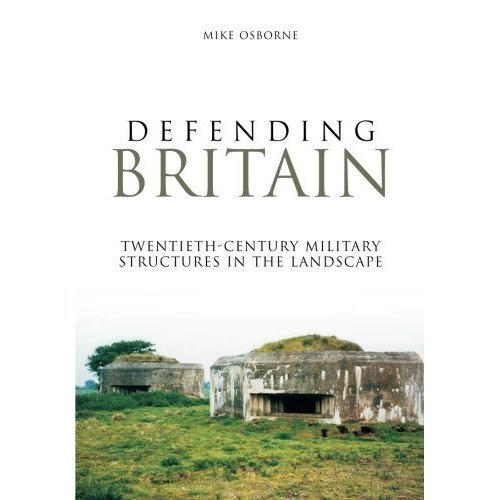 Defending Britain: Twentieth-Century Military Structures In The Landscape (Revealing History (Paperback))
