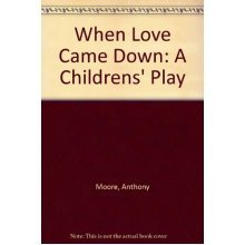 When Love Came Down: A Childrens' Play