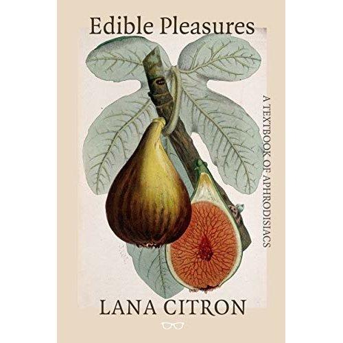 Edible Pleasures: A Textbook of Aphrodisiacs