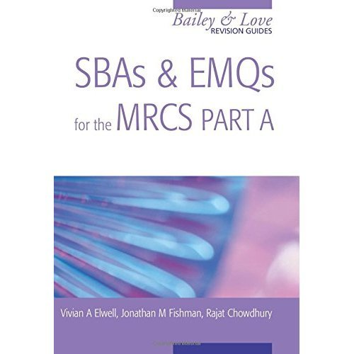 SBAs and EMQs for the MRCS Part A: A Bailey & Love Revision Guide (Bailey & Love Revision Guides)