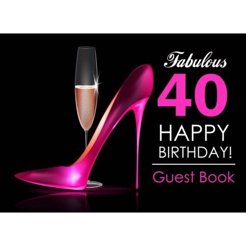 Fabulous 40 Happy Birthday Guest Book 40th For Women With Pink Stilettos Champagne Cover Message On OnBuy