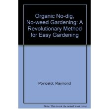Organic No Dig, No Weed Gardening: A Revolutionary Method for Easy Gardening