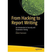 From Hacking to Report Writing: An Introduction to Security and Penetration Testing