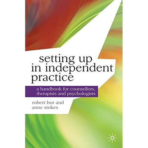 Setting up in Independent Practice: A Handbook for Counsellors, Therapists and Psychologists (Professional Handbooks in Counselling and Psychotherapy)