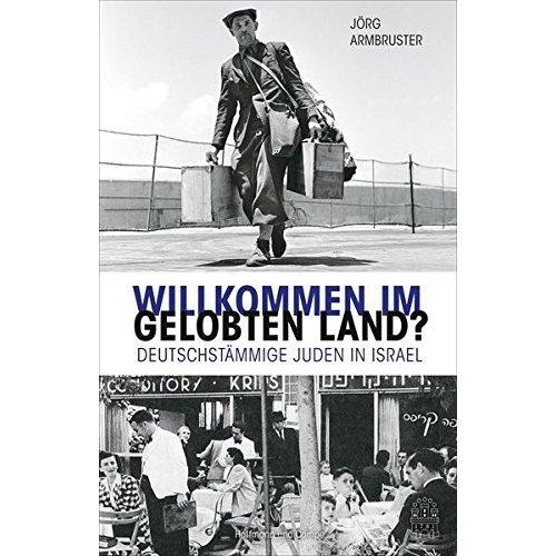 Willkommen im Gelobten Land?: Deutschstämmige Juden in Israel