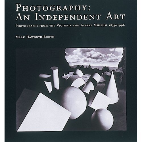 Photography: An Independent Art - Photographs from the Victoria and Albert Museum 1839-1996