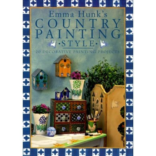 Emma Hunk's Country Painting Style: 20 Decorative Painting Projects