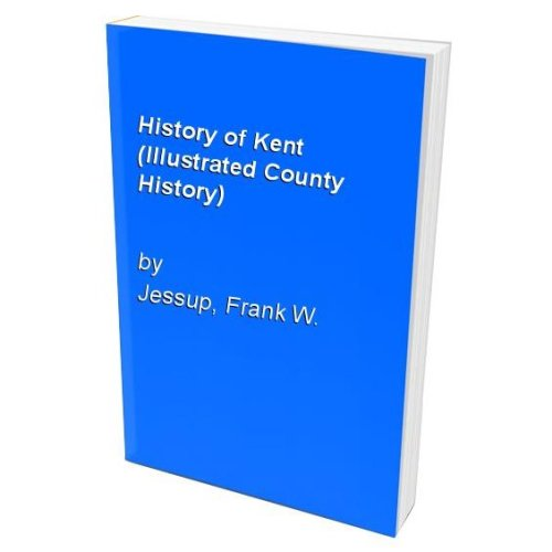 History of Kent (Illustrated County History)