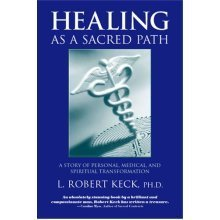 Healing as a Sacred Path: A Story of Personal, Medical and Spiritual Transformation