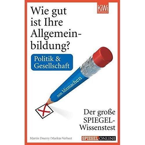 Wie gut ist Ihre Allgemeinbildung? Politik & Gesellschaft.: Der große Spiegel-Wissenstest zum Mitmachen.