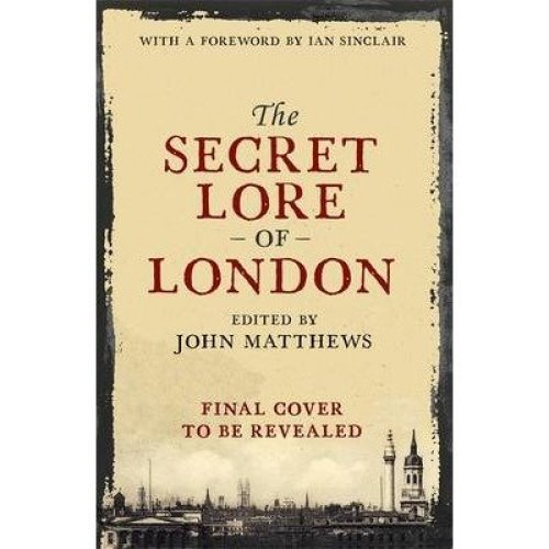The Secret Lore of London