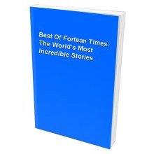 Best Of Fortean Times: The World's Most Incredible Stories
