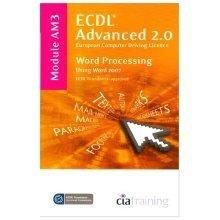 ECDL Advanced Syllabus 2.0 Module AM3 Word Processing Using Word 2007: Module AM3 (Ecdl Advanced 20)