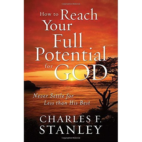 How to Reach Your Full Potential for God