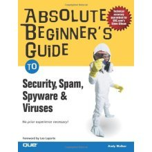 Absolute Beginner's Guide to Security, Spam, Spyware and Viruses (Absolute Beginner's Guides)