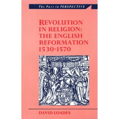Revolution in Religion: English Reformation, 1530-70 (Past in Perspective)