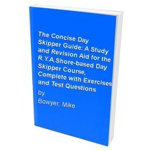 The Concise Day Skipper Guide: A Study and Revision Aid for the R.Y.A.Shore-based Day Skipper Course, Complete with Exercises and Test Questions