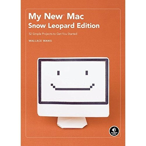 My New Mac, Snow Leopard Edition: 54 Simple Projects to Get You Started