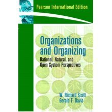 Organizations and Organizing: Rational, Natural and Open Systems Perspectives: International Edition