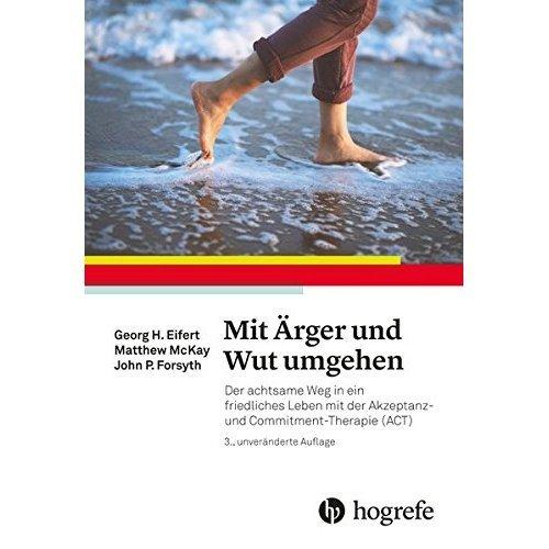 Mit Ärger und Wut umgehen: Der achtsame Weg in ein friedliches Leben mit der Akzeptanz- und Commitmenttherapie (ACT)