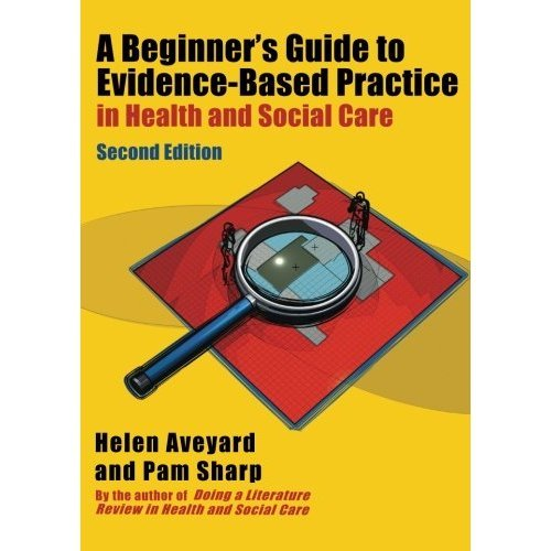 A Beginner's Guide to Evidence-Based Practice in Health and Social Care Second edition (UK Higher Education OUP Humanities & Social Sciences Healt...