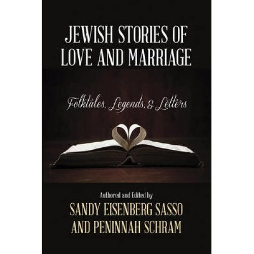 Jewish Stories of Love and Marriage: Folktales, Legends, and Letters