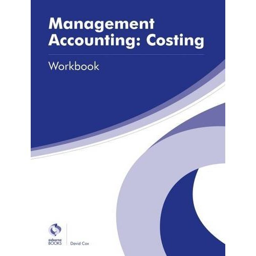 Management Accounting: Costing Workbook (AAT Advanced Diploma in Accounting)