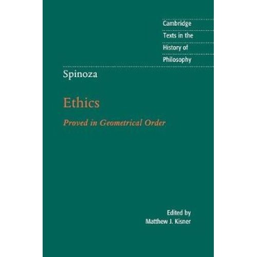 Cambridge Texts in the History of Philosophy: Spinoza: Ethics: Proved in Geometrical Order
