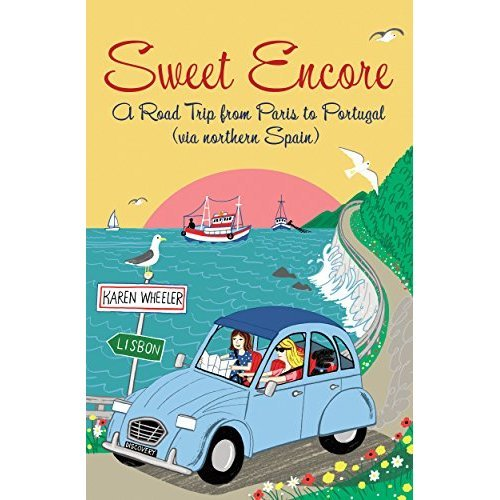 Sweet Encore: A Road Trip from Paris to Portugal (via northern Spain) (Tout Sweet)