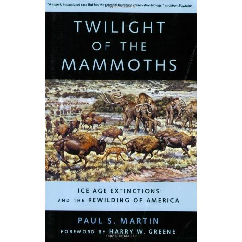 Twilight of the Mammoths:: Ice Age Extinctions and the Rewilding of America (Organisms and Environments)