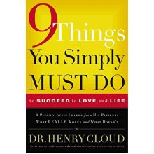 9 Things You Simply Must Do: To Succeed in Love and Life : a Psychologist Probes the Mystery of Why Some Lives Really Work and Others Don'T