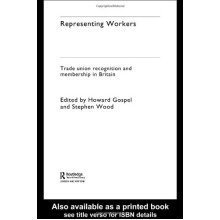 Representing Workers: Trade Union Recognition and Membership in Britain (the Future of Trade Unions in Britain)