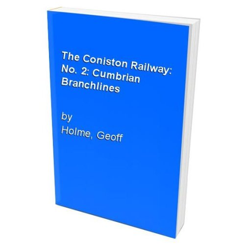 The Coniston Railway: No. 2: Cumbrian Branchlines