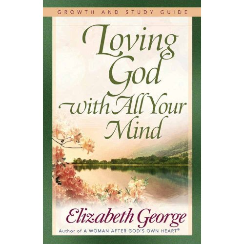 Loving God with All Your Mind Growth and Study Gui (Growth and Study Guides)