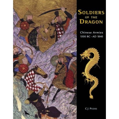 Soldiers of the Dragon: Chinese Armies 1500 BC-AD 1840
