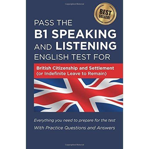 Pass The B1 Speaking and Listening English Test For British Citizenship and settlement (or Indefinite Leave to Remain): With Practice Questions and...